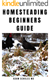 HOMESTEADING FOR BEGINNERS : Everything You Need To Know On Growing and Build A Profitable Homestead Backyard Farm and Make Money From Urban Farming.
