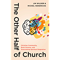 The Other Half of Church: Christian Community, Brain Science, and Overcoming Spiritual Stagnation (English Edition)