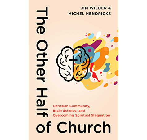 The Other Half Of Church Christian Community Brain Science And Overcoming Spiritual Stagnation Kindle Edition By Wilder Jim Hendricks Michel Religion Spirituality Kindle Ebooks Amazon Com