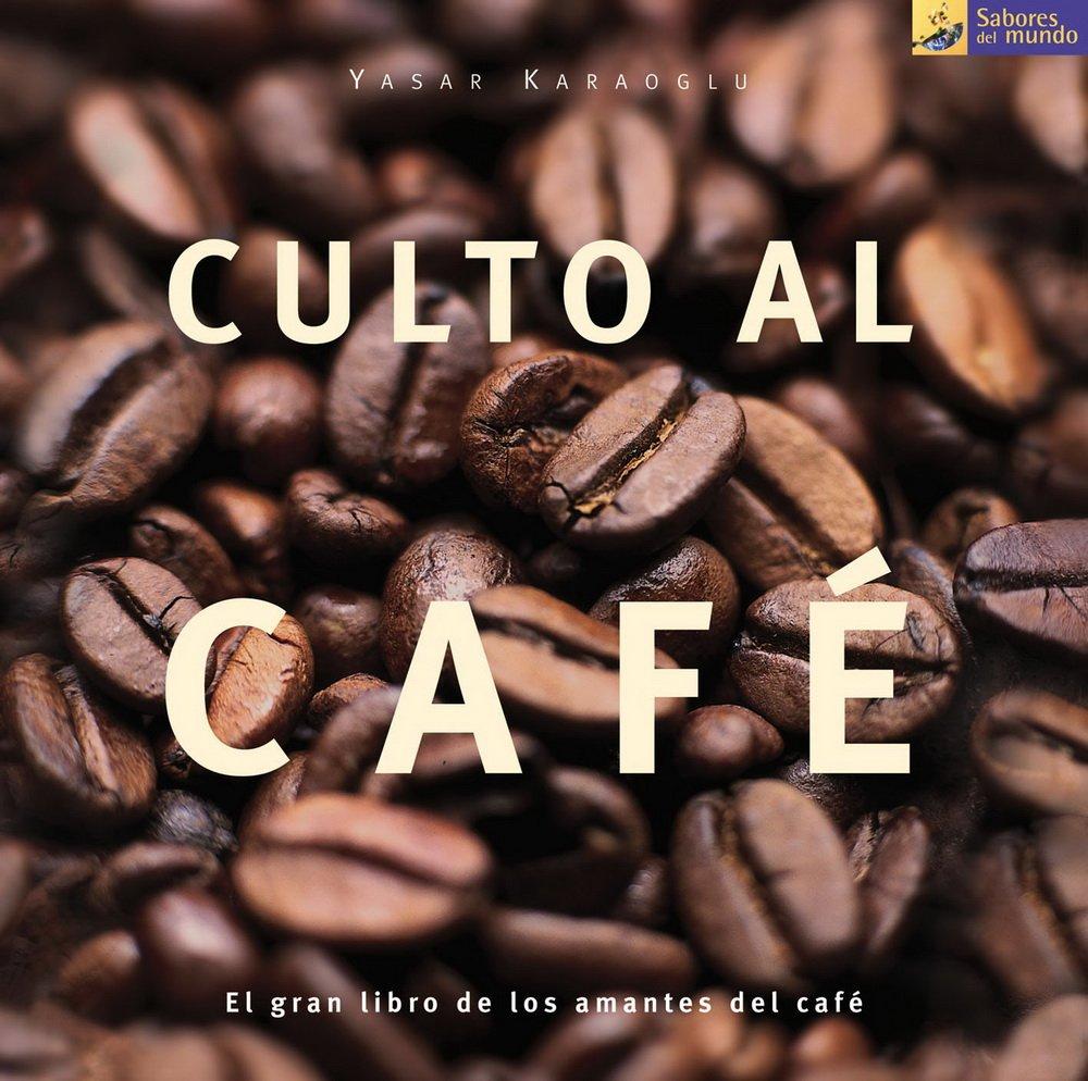 Read Online Culto Al Cafe / The Coffee Cult (Sabores del Mundo) (Spanish Edition) pdf