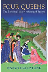 Four Queens: The Provencal Sisters Who Ruled Europe Kindle Edition