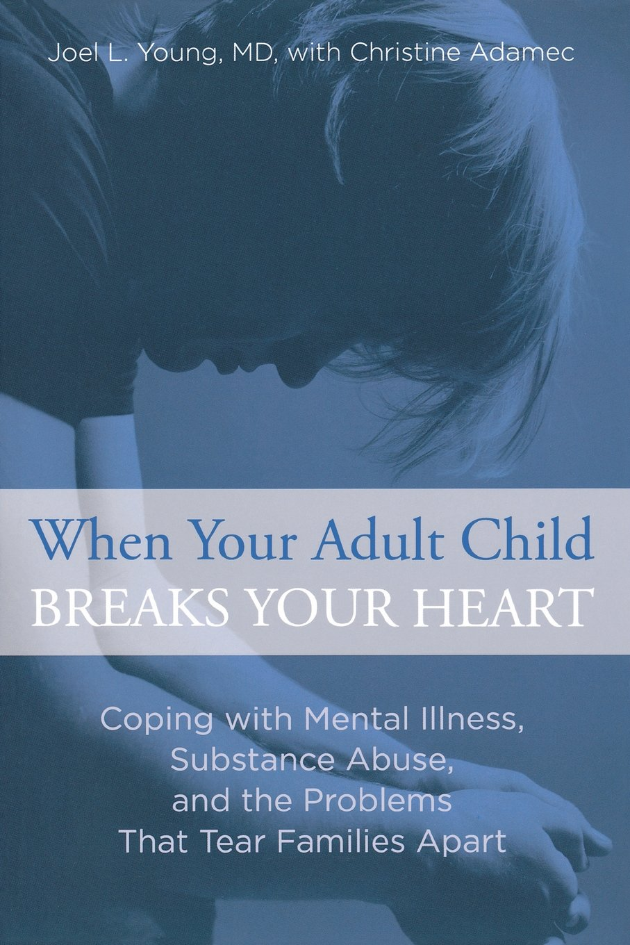 When Your Adult Child Breaks Your Heart Coping With Mental Illness