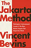 The Jakarta Method: Washington's Anticommunist Crusade and the Mass Murder Program that Shaped Our World