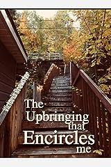 The Upbringing that Encircles Me: A Memoir Kindle Edition
