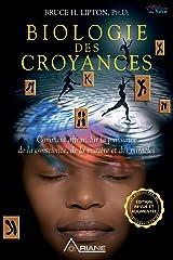 Biologie des Croyances: Comment affranchir la puissance de la conscience, de la matière et des miracles (French Edition) Kindle Edition