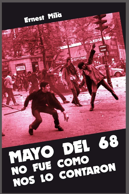 Mayo del 68 no fue como nos lo contaron: Aspectos poco conocidos o ...