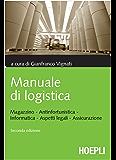 Manuale di logistica: Magazzino, antinfortunistica, informatica, aspetti legali, assicurazione