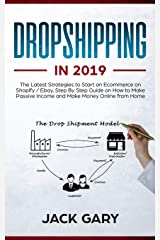 Dropshipping in 2019: The Latest Strategies to Start an Ecommerce on Shopify / Ebay, Step By Step Guide on How to Make Passive Income and Make Money Online from Home Paperback