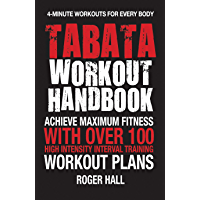 Tabata Workout Handbook: Achieve Maximum Fitness With Over 100 High Intensity Interval Training (HIIT) Workout Plans (English Edition)