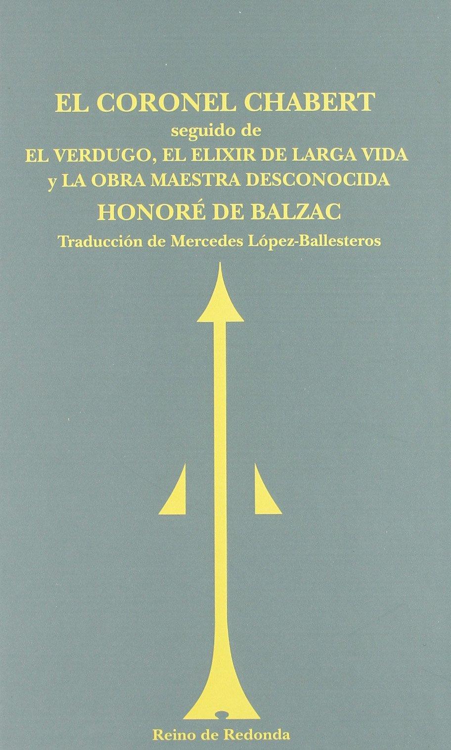 El coronel Chabert: Seguido de El verdugo, El elixir de larga vida y La obra maestra desconocida SIN ASIGNAR: Amazon.es: Honoré De Balzac: Libros