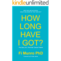 How Long Have I Got?: The Story of a 'Terminal' Cancer Patient