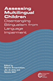 Assessing Multilingual Children: Disentangling Bilingualism from Language Impairment (Communication Disorders Across Languages Book 13)