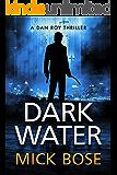 Dark Water: A Dan Roy Thriller (The Dan Roy Series Book 3)