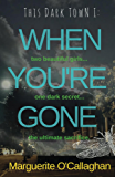 This Dark Town I: When You're Gone: (Book 1 of 3 in the 'This Dark Town' crime thriller series)