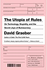 The Utopia of Rules: On Technology, Stupidity, and the Secret Joys of Bureaucracy Paperback