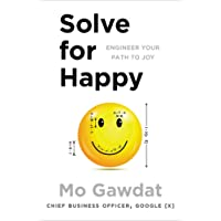 Solve For Happy: Engineer Your Path to Joy: Engineering Your Path to Uncovering the Joy Inside You