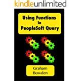 Using Functions in PeopleSoft Query: Utilise the Strength of your SQL Database