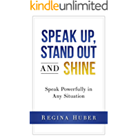 Speak up, Stand out and Shine: Speak Powerfully in Any Situation
