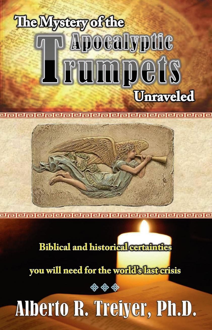 The Mystery of the Apocalyptic Trumpets Unraveled Biblical and Historical Certainties You Will Need for the Worlds Last Crisis Paperback – 2012