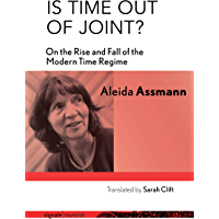 Is Time out of Joint?: On the Rise and Fall of the Modern Time Regime (signale|TRANSFER: German Thought in Translation)