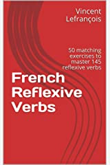 French Reflexive Verbs: 50 matching exercises to master 145 reflexive verbs Kindle Edition