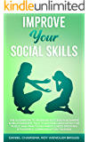 IMPROVE YOUR SOCIAL SKILLS: The Guidebook to Increase Success in Business & Relationships, Talk To Anyone Using…
