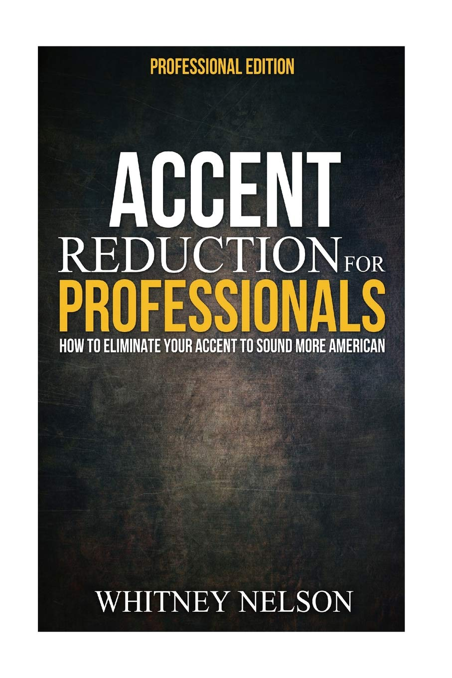 Accent Reduction For Professionals: How to Eliminate Your Accent