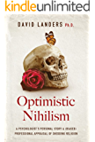 Optimistic Nihilism: A Psychologist's Personal Story & (Biased) Professional Appraisal of Shedding Religion