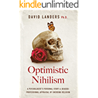 Optimistic Nihilism: A Psychologist's Personal Story & (Biased) Professional Appraisal of Shedding Religion