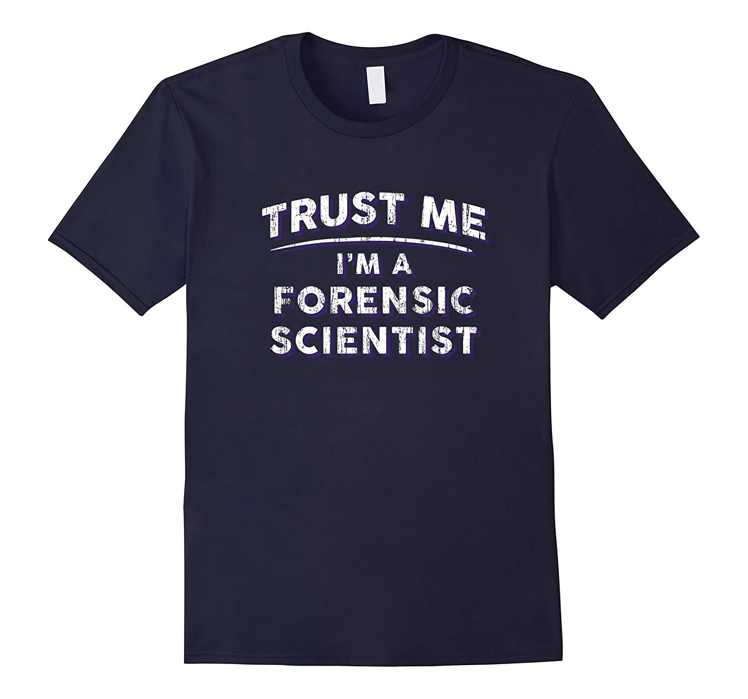 Mens Mens Trust Me Im A Forensic Scientist T Shirt - Sayings-TJ