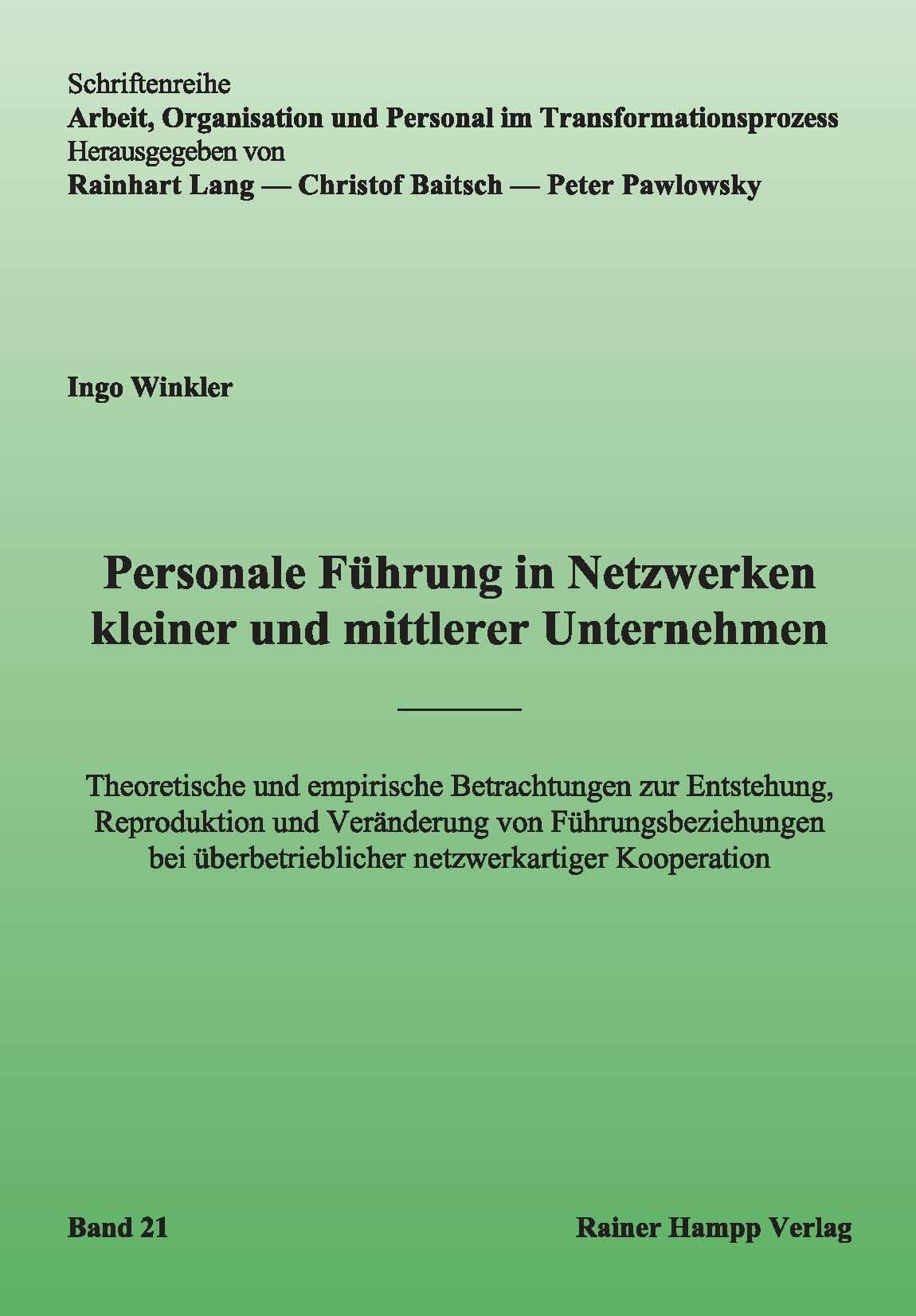 Personale Führung in Netzwerken kleiner und mittlerer Unternehmen: Theoretische und empirische Betrachtungen zur Entstehung, Reproduktion und überbetrieblicher netzwerkartiger Kooperation