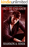 Only The Stars Know (The Immortal World Book 1)