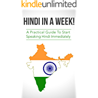 Hindi in a Week! Learn Hindi in a Week! Start Speaking Basic Hindi in Less Than 24 Hour: The Ultimate Mini Crash Course For Beginners (Learn Hindi, Hindi Language, Hindi Learn)