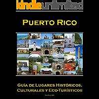 Puerto Rico: Guía de Lugares Históricos, Culturales y Eco-Turisticos