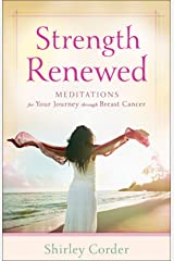 Strength Renewed: Meditations for Your Journey through Breast Cancer Kindle Edition
