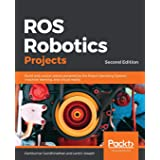 ROS Robotics Projects: Build and control robots powered by the Robot Operating System, machine learning, and virtual reality,