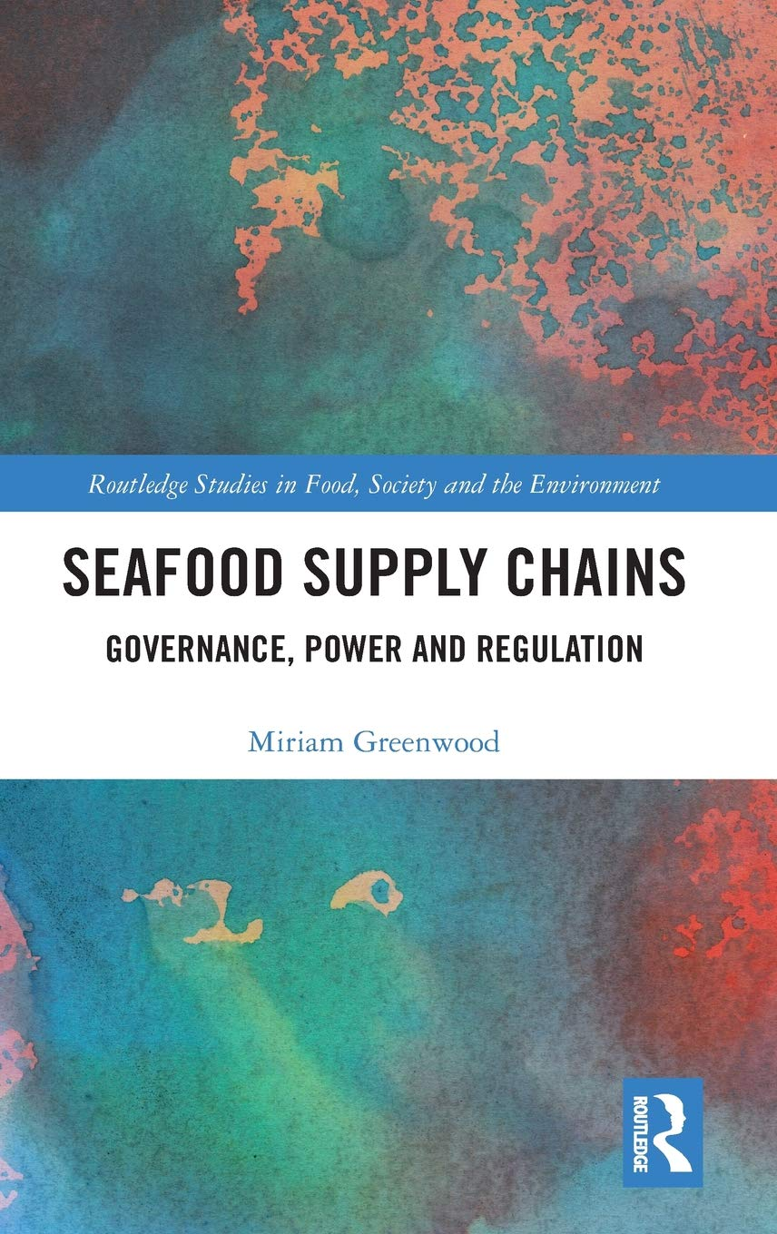 Seafood Supply Chains: Governance, Power and Regulation (Routledge Studies in Food, Society and the Environment) by Routledge