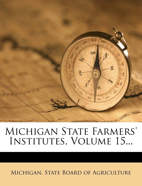 Michigan State Farmers' Institutes, Volume 15... PDF
