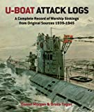 U-Boat Attack Logs: A Complete Record of Warship Sinkings from Original Sources, 1939-1945