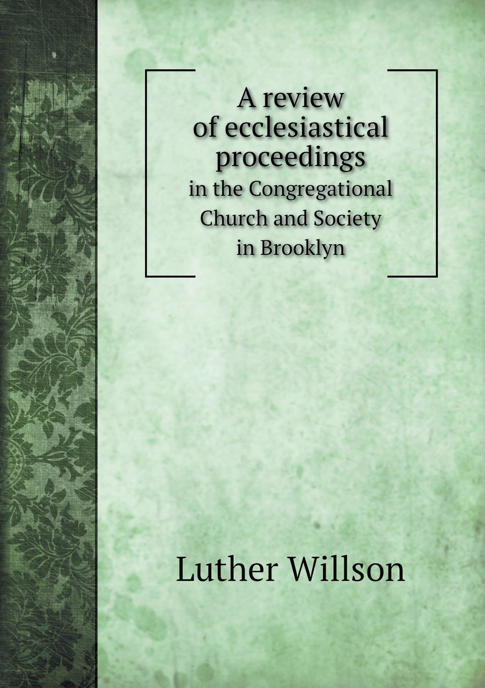 Download A review of ecclesiastical proceedings in the Congregational Church and Society in Brooklyn pdf epub