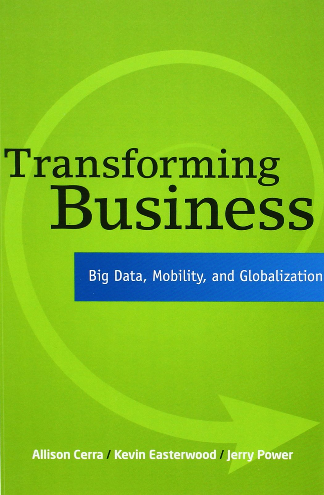 Download Transforming Business: Big Data, Mobility, and Globalization PDF