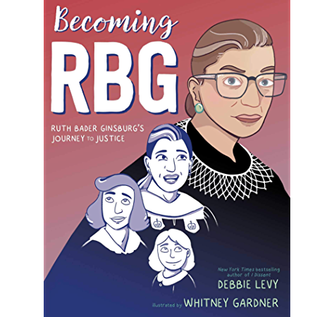 Becoming Rbg Ruth Bader Ginsburg S Journey To Justice Kindle Edition By Levy Debbie Gardner Whitney Children Kindle Ebooks Amazon Com