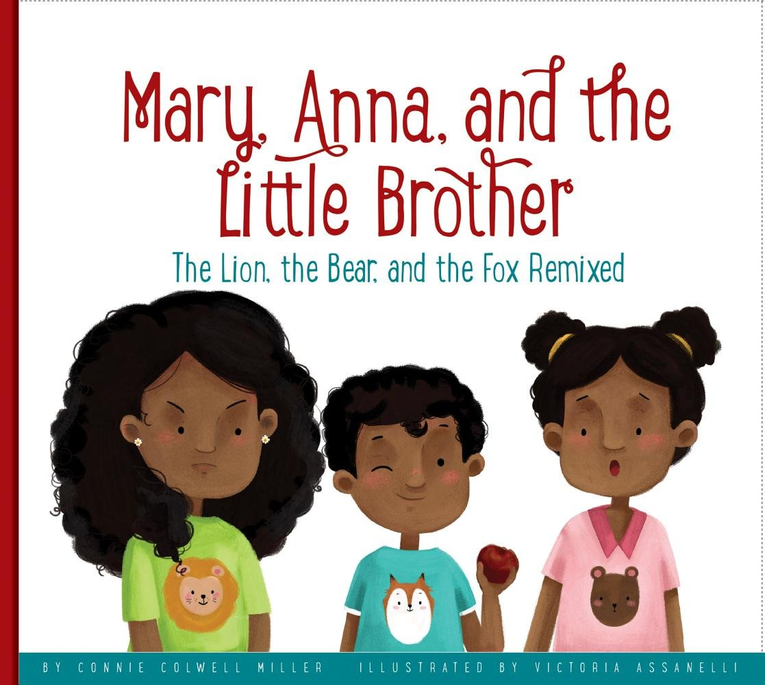 Read Online Mary, Anna, and the Little Brother: The Lion, the Bear, and the Fox Remixed (Aesop's Fables Remixed) pdf
