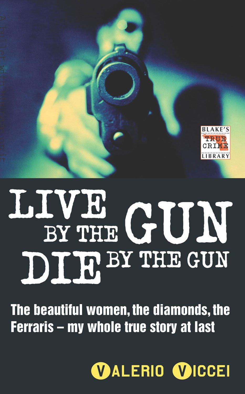 Live By the Gun Die By the Gun (Blake's True Crime Library)