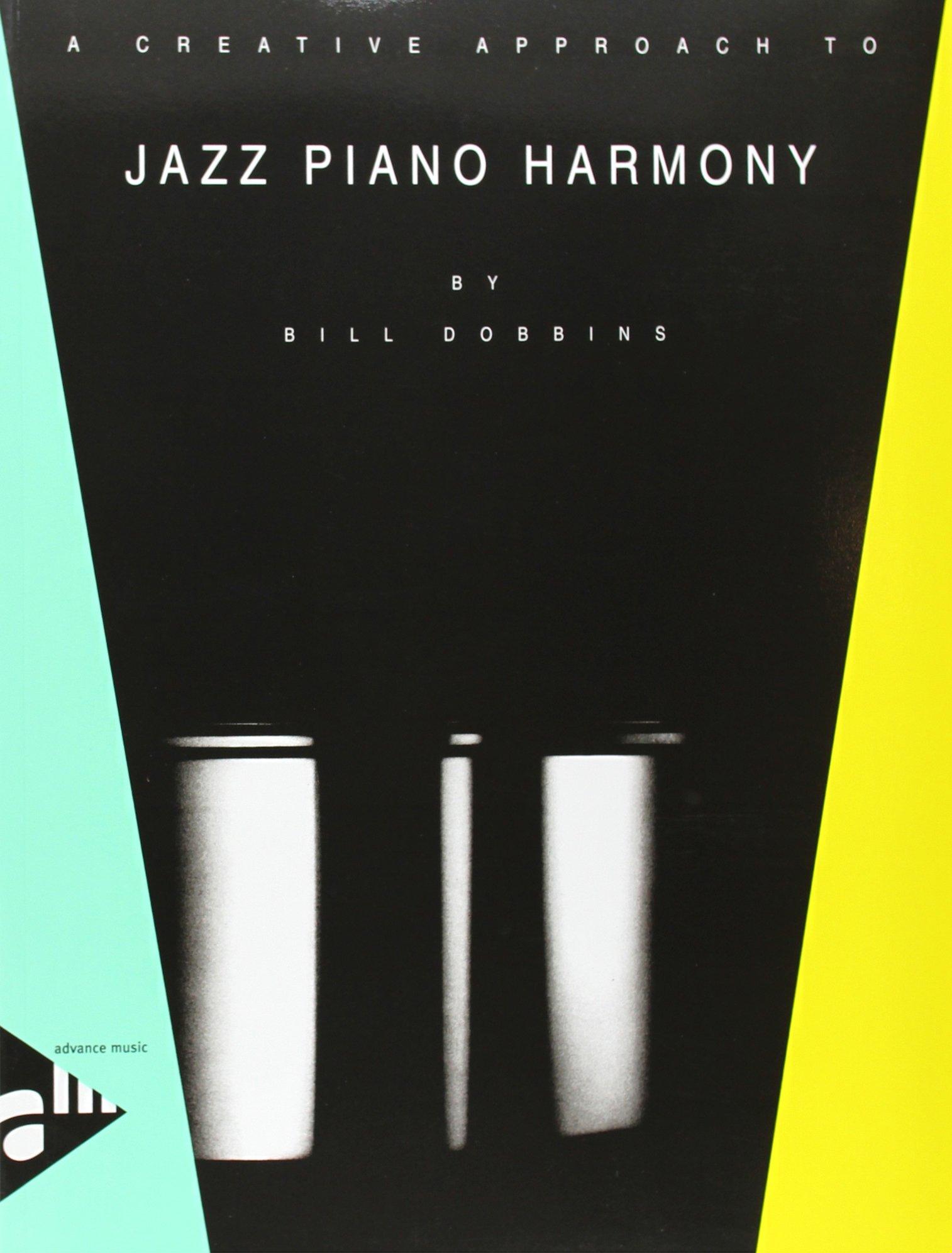 Partition jazz&blue ADVANCE MUSIC DOBBINS B. - A CREATIVE APPROACH TO JAZZ PIANO HARMONY - PIANO Piano Paperback – 1659 Bill Dobbins 0206309341