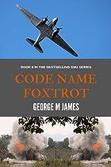Code Name Foxtrot (Secret Warfare & Counter-terrorism Operations Book 6) Kindle Edition