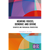 Hearing Voices, Demonic and Divine: Scientific and Theological Perspectives (English Edition)