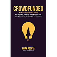 CROWDFUNDED: The Proven Crowdfunding System For Launching Products, Raising Millions, And Scaling Brands Using Indiegogo…