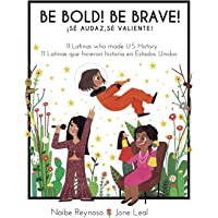 Be Bold! Be Brave!: 11 Latinas who made U.S. History (English and Spanish Edition)