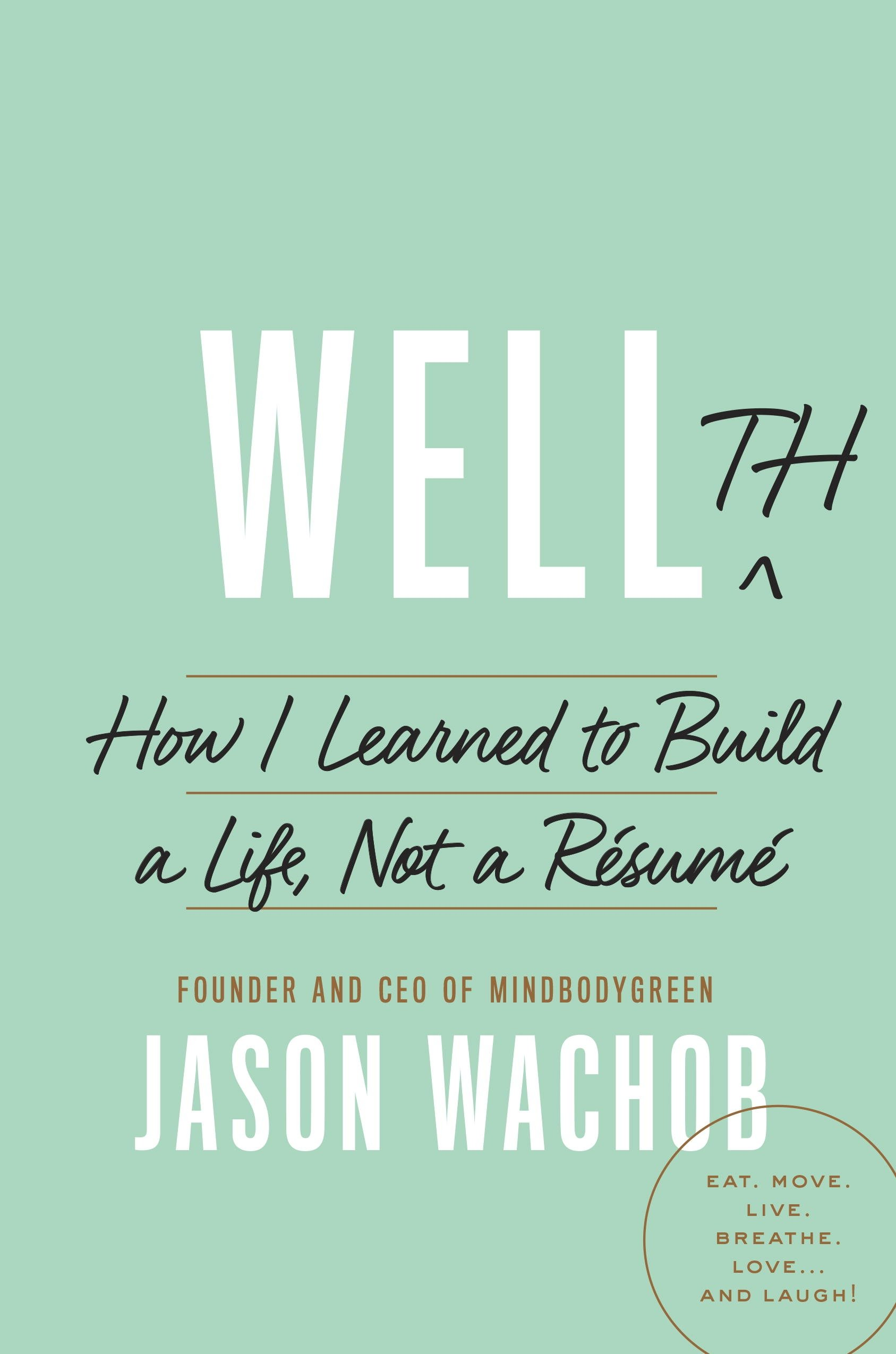 Download Wellth: How I Learned to Build a Life, Not a Résumé PDF